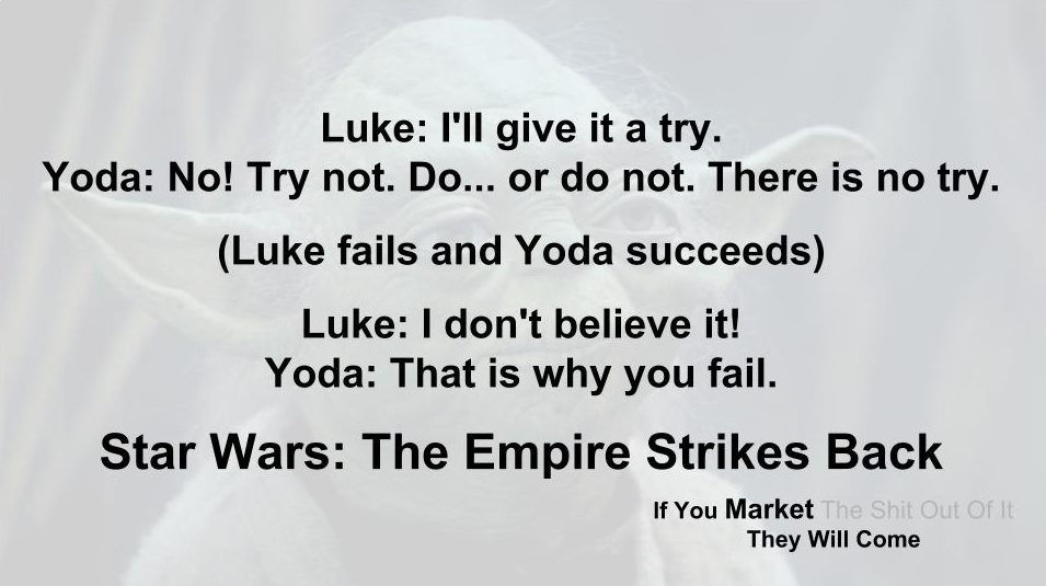 There Is No Try If You Market They Will Come