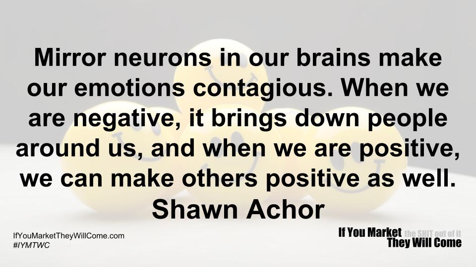 Mirror Neurons If You Market They Will Come New Shawn Achor Quotes